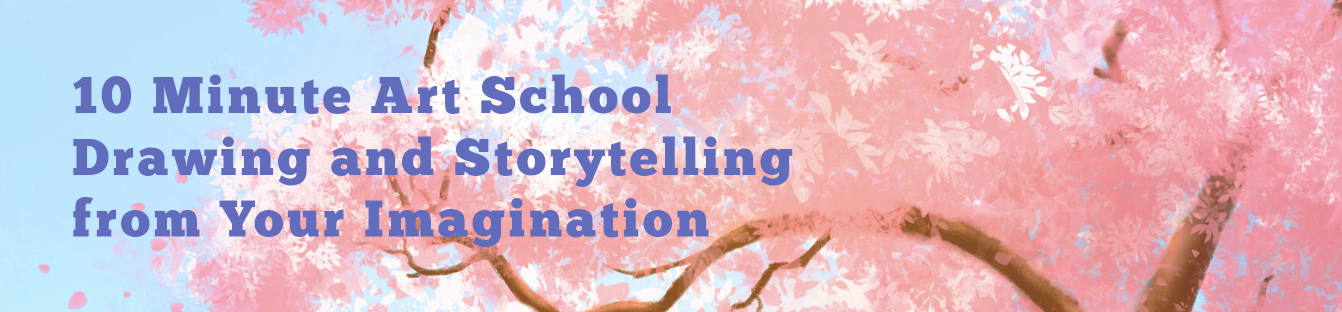 10 Minute Art School Drawing and Storytelling From Your Imagination